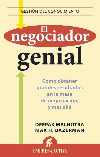 EL NEGOCIADOR GENIAL. CÓMO OBTENER GRANDES RESULTADOS EN LA MESA DE NEGOCIACIÓN, Y MÁS ALLÁ.