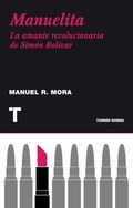 MANUELITA : LA AMANTE REVOLUCIONARIA DE SIMÓN BOLÍVAR
