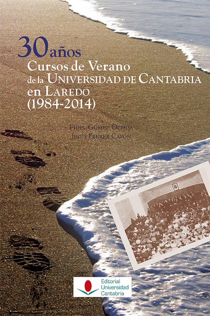 30 AÑOS CURSOS DE VERANO DE LA UNIVERSIDAD DE CANTABRIA EN LAREDO (1984-2014)