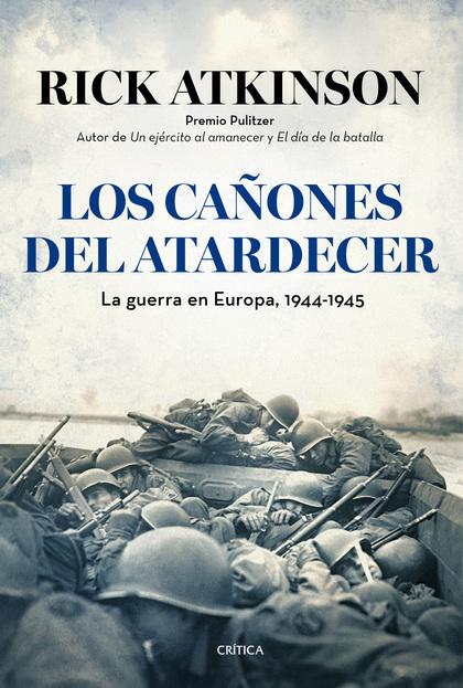 LOS CAÑONES DEL ATARDECER : LA GUERRA EN EUROPA, 1944-1945