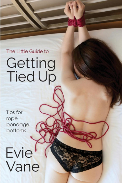 THE LITTLE GUIDE TO GETTING TIED UP. TIPS FOR ROPE BONDAGE BOTTOMS