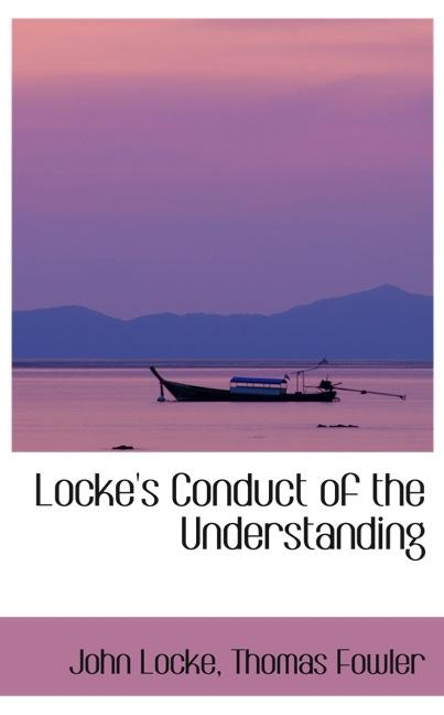 Locke`s Conduct of the Understanding