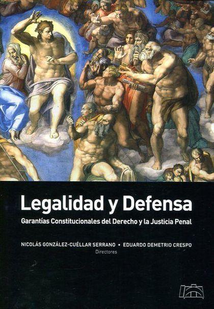 LEGALIDAD Y DEFENSA : GARANTÍAS CONSTITUCIONALES DEL DERECHO Y JUSTICIA PENAL