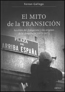 EL MITO DE LA TRANSICIÓN : LA CRISIS DEL FRANQUISMO Y LOS ORÍGENES DE LA DEMOCRACIA (1973-1977)