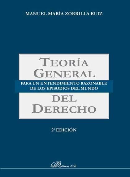 TEORÍA GENERAL PARA UN ENTENDIMIENTO RAZONABLE DE LOS EPISODIOS DEL MUNDO DEL DERECHO