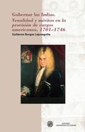 GOBERNAR LAS INDIAS : VENALIDAD Y MÉRITOS EN LA PROVISIÓN DE CARGOS AMERICANOS, 1701-1746