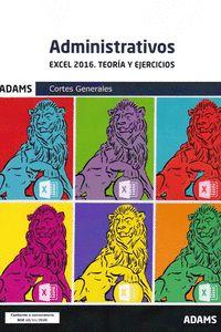 ADMINISTRATIVOS. EXCEL 2016. TEORIA Y EJERCICIOS - CORTES GENERALES
