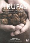 TRUFAS : HISTORIA, CIENCIA, CULTIVO Y RECOLECCIÓN CON LAS ÚLTIMAS INVESTIGACIONES Y EXPERIENCIA
