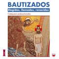 BAUTIZADOS : ELEGIDOS, LLAMADOS, RENACIDOS : CATEQUESIS PREBAUTISMAL
