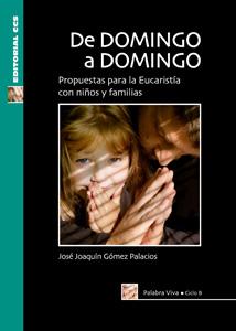 DE DOMINGO A DOMINGO, CICLO B : PROPUESTAS PARA LA EUCARISTÍA CON NIÑOS Y FAMILIAS