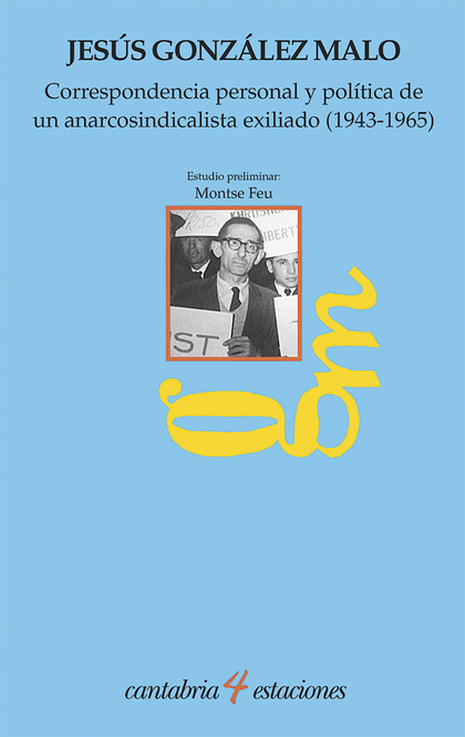 CORRESPONDENCIA PERSONAL Y POLÍTICA DE UN ANARCOSINDICALISTA EXILIADO (1943-1965