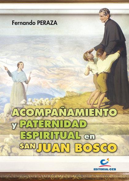 ACOMPAÑAMIENTO Y PATERNIDAD ESPIRITUAL EN SAN JUAN BOSCO