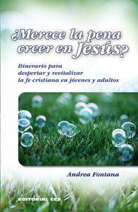 ¿MERECE LA PENA CREER EN JESÚS? : ITINERARIO PARA DESPERTAR Y REVITALIZAR LA FE CRISTIANA EN JÓ