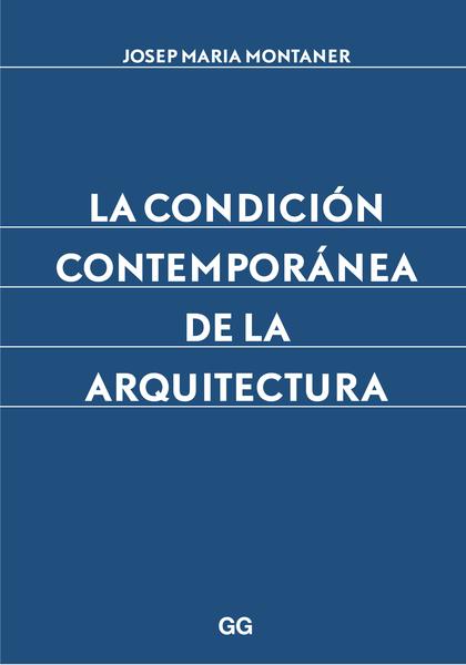 LA CONDICIÓN CONTEMPORÁNEA DE LA ARQUITECTURA.