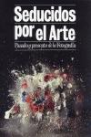 SEDUCIDOS POR EL ARTE. PASADO Y PRESENTE DE  LA FOTOGRAFÍA
