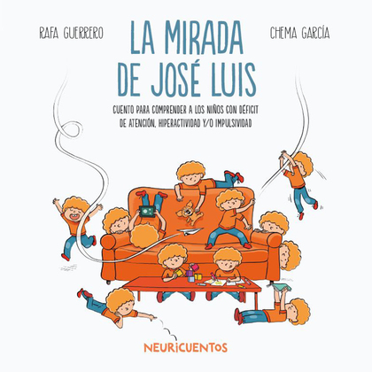 LA MIRADA DE JOSÉ LUIS. CUENTO PARA COMPRENDER A LOS NIÑOS CON DÉFICIT DE ATENCIÓN, HIPERACTIVI