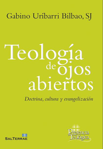 TEOLOGIA DE LOS OJOS ABIERTOS. DOCTRINA, CULTURA Y EVANGELI