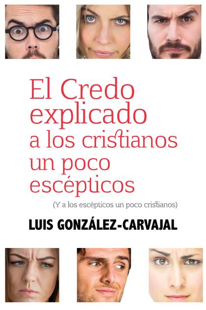 CREDO EXPLICADO A LOS CRISTIANOS UN POCO ESCEPTICOS, EL