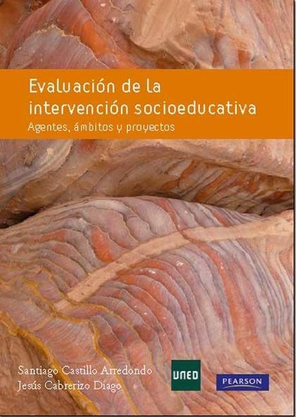 EVALUACIÓN DE LA INTERVENCIÓN SOCIOEDUCATIVA : AGENTES, ÁMBITOS Y PROYECTOS
