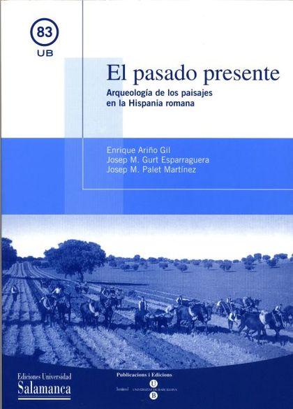 EL PASADO PRESENTE: ARQUEOLOGÍA DE LOS PAISAJES EN LA HISPANIA ROMANA