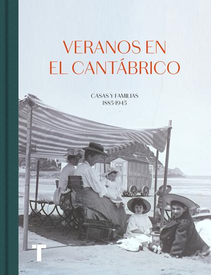 VERANOS EN EL CANTÁBRICO - CASAS Y FAMILIAS 1885-1945
