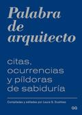 PALABRA DE ARQUITECTO : CITAS, OCURRENCIAS Y PÍLDORAS DE SABIDURÍA
