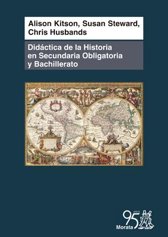 DIDÁCTICA DE LA HISTORIA EN SECUNDARIA OBLIGATORIA Y BACHILLERATO. COMPRENDER EL PASADO