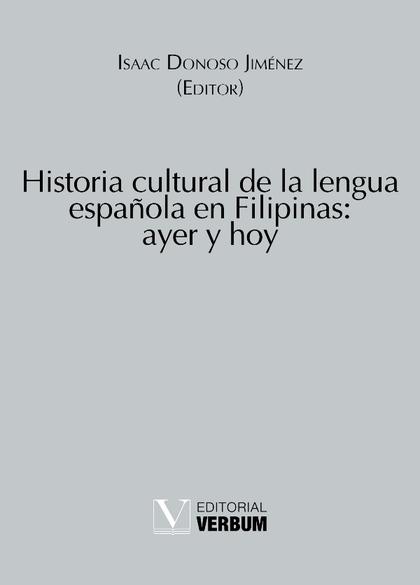 HISTORIA CULTURAL DE LA LENGUA ESPAÑOLA EN FILIPINAS : AYER Y HOY