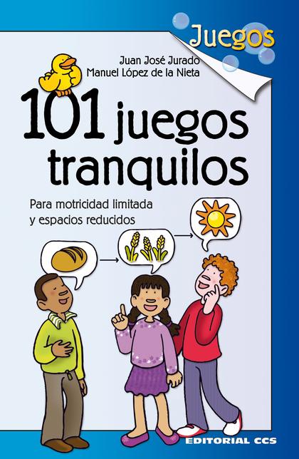 101 JUEGOS TRANQUILOS : PARA MOTRICIDAD LIMITADA Y ESPACIOS REDUCIDOS