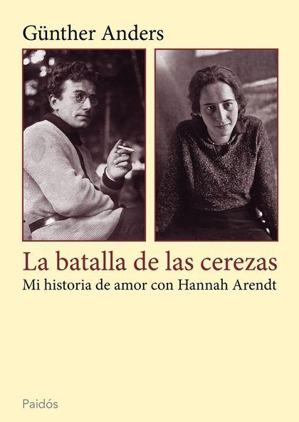LA BATALLA DE LAS CEREZAS : MI HISTORIA DE AMOR CON HANNAH ARENDT