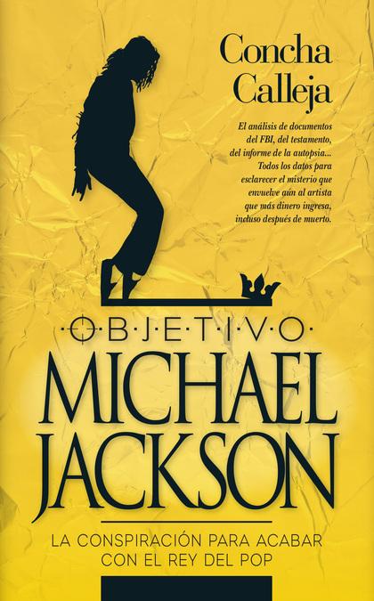 OBJETIVO MICHEL JACKSON. LA CONSPIRACIÓN PARA ACABAR CON LA ESTRELLA DEL POP