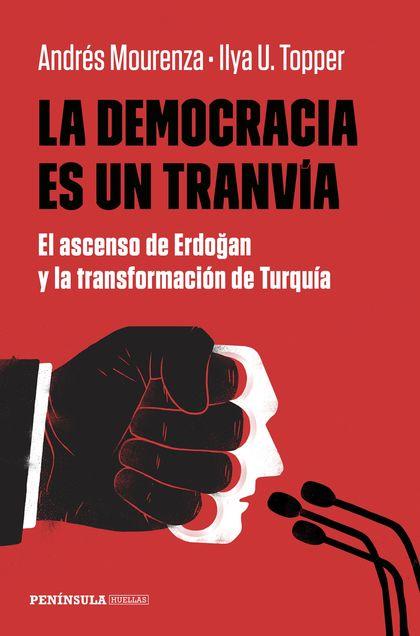 LA DEMOCRACIA ES UN TRANVÍA. EL ASCENSO DE ERDOGAN Y LA TRANSFORMACIÓN DE TURQUÍA