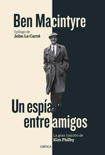 UN ESPÍA ENTRE AMIGOS. LA GRAN TRAICIÓN DE KIM PHILBY