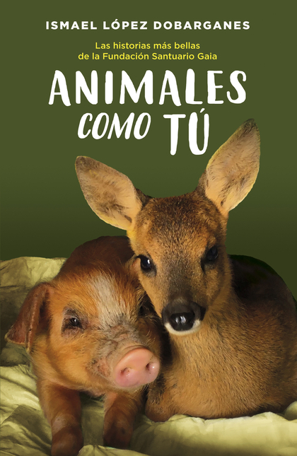 ANIMALES COMO TÚ. LAS HISTORIA MÁS BELLAS DE LA FUNDACIÓN SANTUARIO GAIA