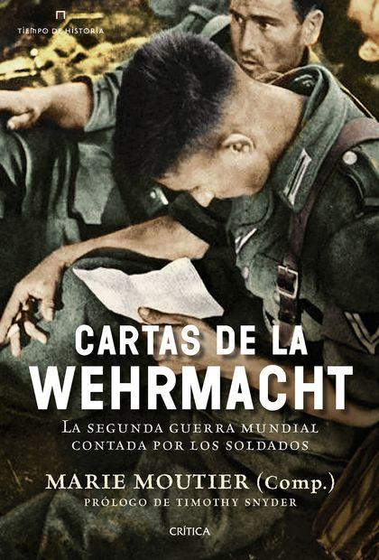 CARTAS DE LA WEHRMACHT. LA SEGUNDA GUERRA MUNDIAL CONTADA POR LOS SOLDADOS