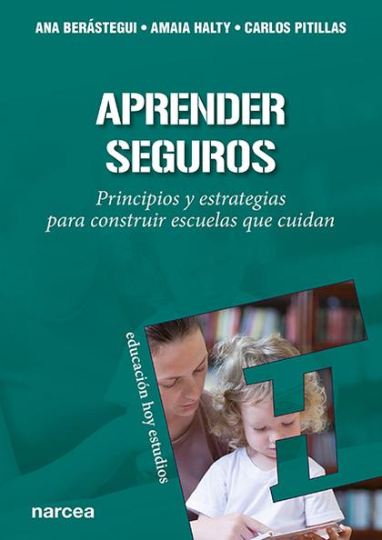 APRENDER SEGUROS. PRINCIPIOS Y ESTRATEGIAS PARA CONSTRUIR ESCUELAS QUE CUIDAN