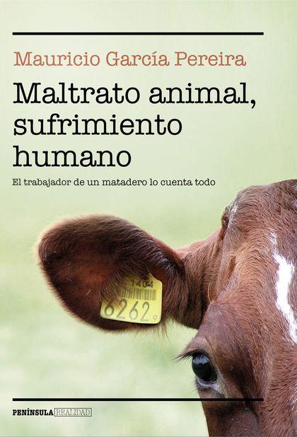 MALTRATO ANIMAL, SUFRIMIENTO HUMANO. EL TRABAJADOR DE UN MATADERO LO CUENTA TODO