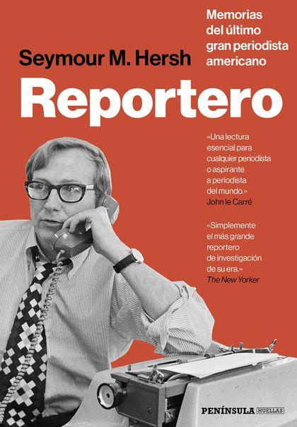REPORTERO. MEMORIAS DEL ÚLTIMO GRAN PERIODISTA AMERICANO