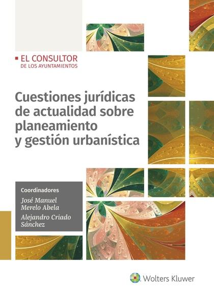 CUESTIONES JURÍDICAS DE ACTUALIDAD SOBRE PLANEAMIENTO Y GESTIÓN URBANÍSTICA.