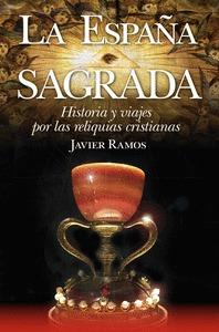 ESPAÑA SAGRADA, LA. HISTORIA Y VIAJES POR LAS RELIQUIAS CRISTIANAS
