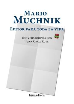 MARIO MUCHNIK. EDITOR PARA TODA LA VIDA. CONVERSACIONES CON JUAN CRUZ RUIZ