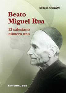 BEATO MIGUEL RUA : EL SALESIANO NÚMERO UNO