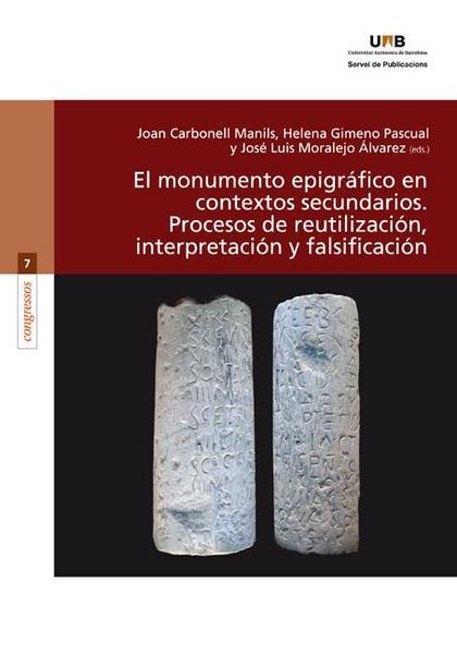 EL MONUMENTO EPIGRÁFICO EN CONTEXTOS SECUNDARIOS : PROCESOS DE REUTILIZACIÓN, INTERPRETACIÓN Y