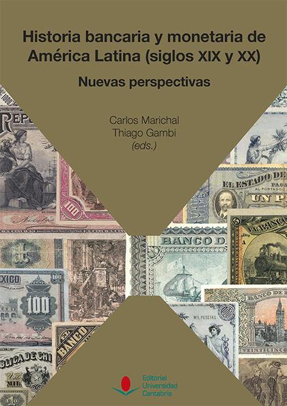 HISTORIA BANCARIA Y MONETARIA DE AMÉRICA LATINA (SIGLOS XIX Y XX): NUEVAS PERSPE
