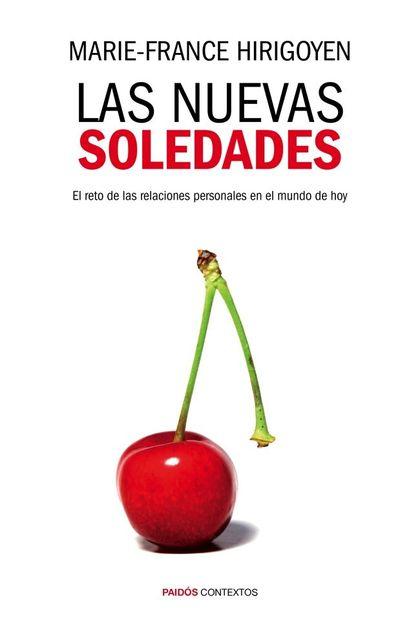 LAS NUEVAS SOLEDADES : EL RETO DE LAS RELACIONES PERSONALES EN EL MUNDO DE HOY