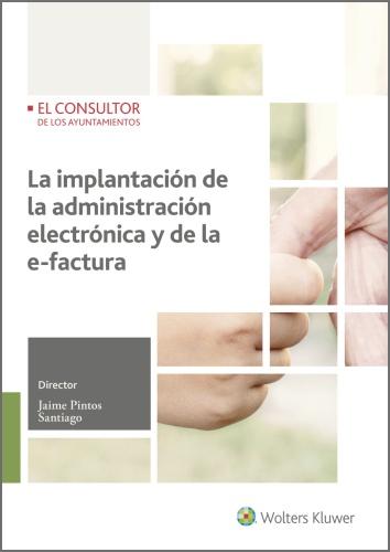 LA IMPLANTACIÓN DE LA ADMINISTRACIÓN ELECTRÓNICA Y DE LA E-FACTURA (2.ª ED.).