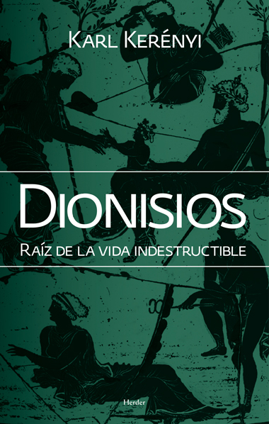 DIONISIOS : RAIZ DE LA VIDA INDESTRUCTIBLE