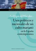 LA VIRGEN DEL PILAR DICE-- : USOS POLÍTICOS Y NACIONALES DE UN CULTO MARIANO EN LA ESPAÑA CONTE