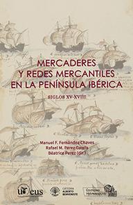 MERCADERES Y REDES MERCANTILES EN LA PENÍNSULA IBÉRICA. SIGLOS XV-XVIII