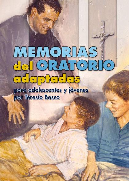 MEMORIAS DEL ORATORIO ADAPTADAS : PARA ADOLESCENTES Y JÓVENES POR TERESIO BOSCO